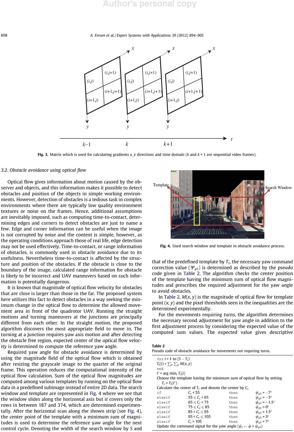 Obstacle avoidance using optical flow Optical flow gives information about motion caused by the observer and objects, and this information makes it possible to detect obstacles and position of the