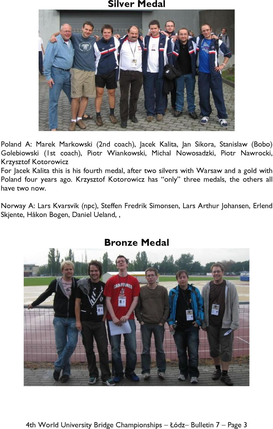 four years ago. Krzysztof Kotorowicz has only three medals, the others all have two now.