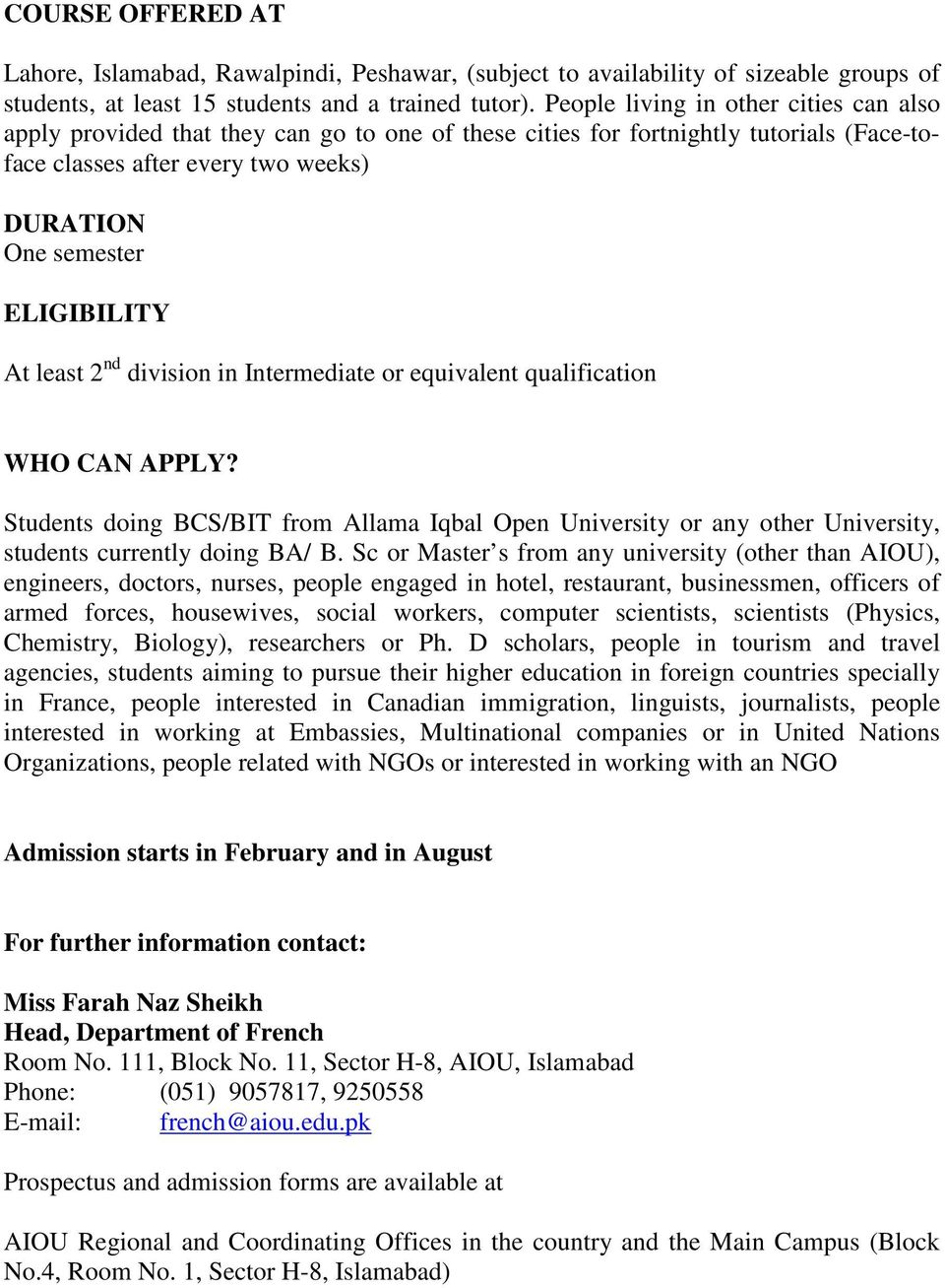 At least 2 nd division in Intermediate or equivalent qualification WHO CAN APPLY? Students doing BCS/BIT from Allama Iqbal Open University or any other University, students currently doing BA/ B.