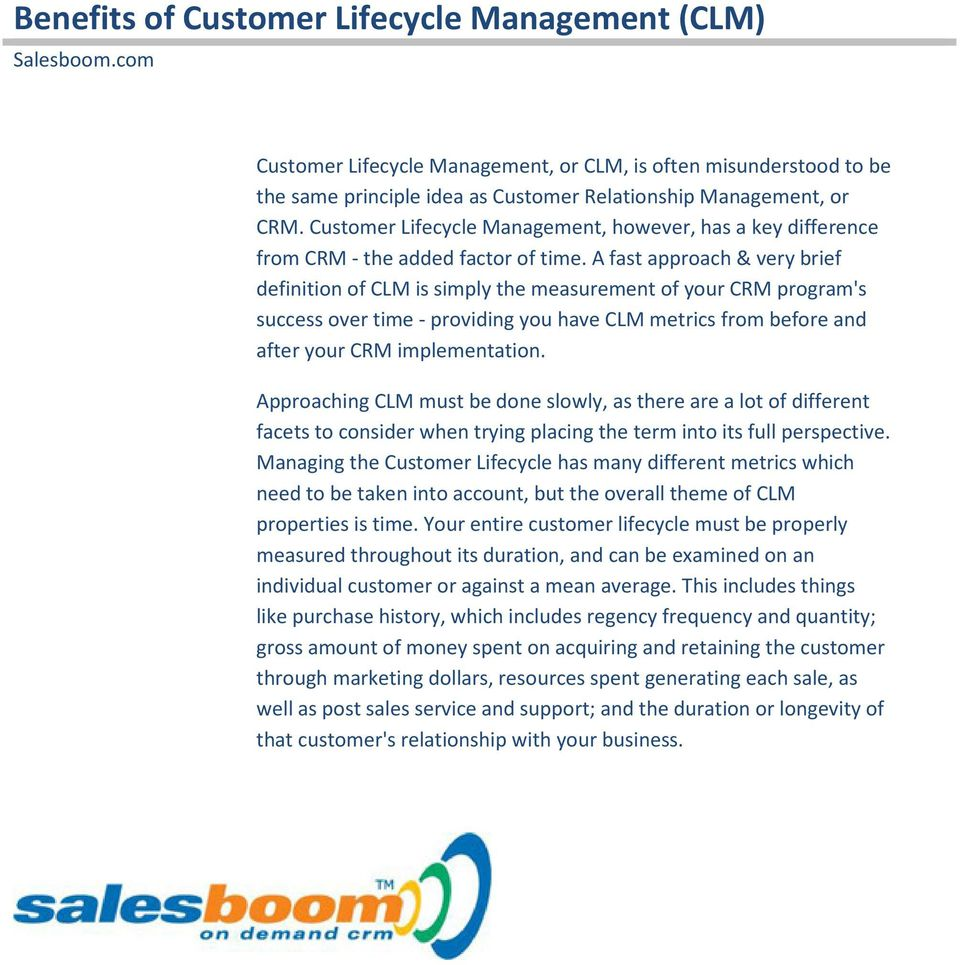 A fast approach & very brief definition of CLM is simply the measurement of your CRM program's success over time - providing you have CLM metrics from before and after your CRM implementation.
