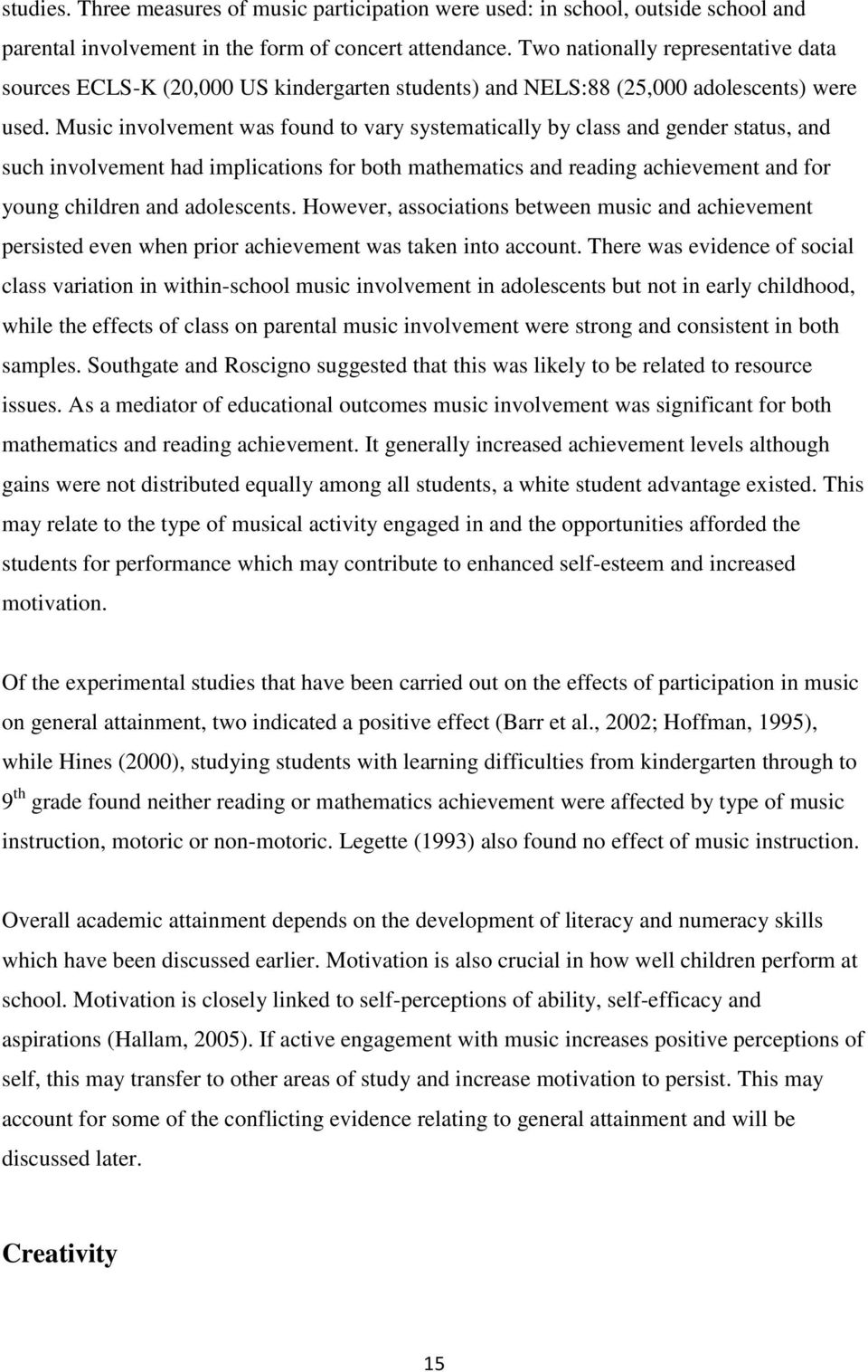 Music involvement was found to vary systematically by class and gender status, and such involvement had implications for both mathematics and reading achievement and for young children and