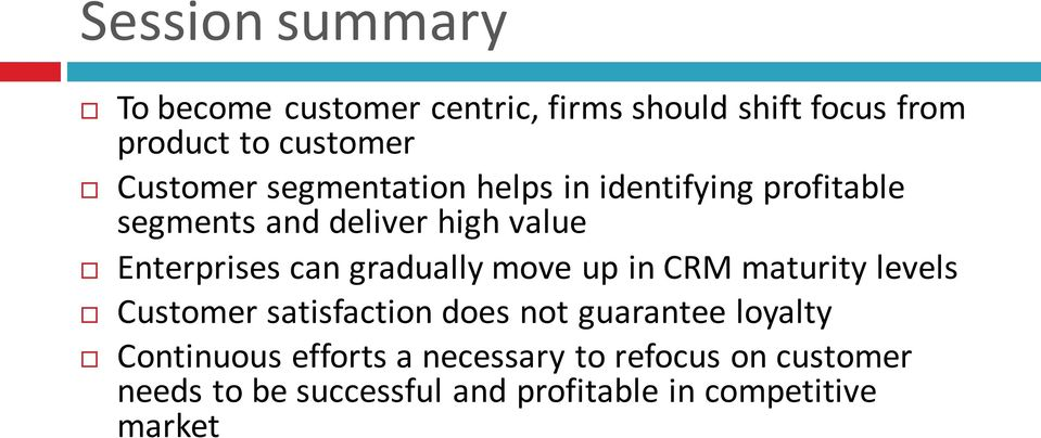 can gradually move up in CRM maturity levels Customer satisfaction does not guarantee loyalty