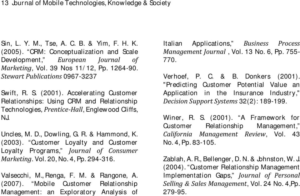 Uncles, M. D., Dowling, G. R. & Hammond, K. (2003). Customer Loyalty and Customer Loyalty Programs, Journal of Consumer Marketing. Vol. 20, No. 4, Pp. 294-316. Valsecchi, M., Renga, F. M. & Rangone, A.