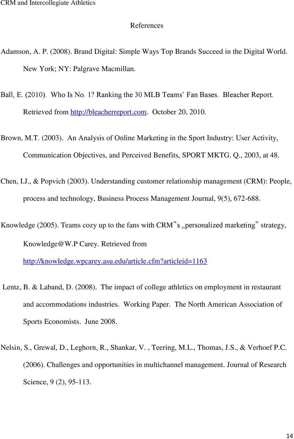An Analysis of Online Marketing in the Sport Industry: User Activity, Communication Objectives, and Perceived Benefits, SPORT MKTG. Q., 2003, at 48. Chen, I.J., & Popvich (2003).