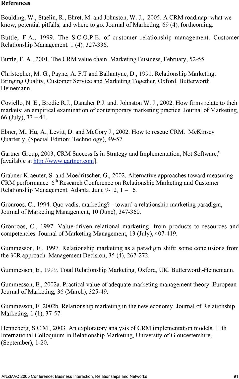 , Payne, A. F.T and Ballantyne, D., 1991. Relationship Marketing: Bringing Quality, Customer Service and Marketing Together, Oxford, Butterworth Heinemann. Coviello, N. E., Brodie R.J., Danaher P.J. and. Johnston W.