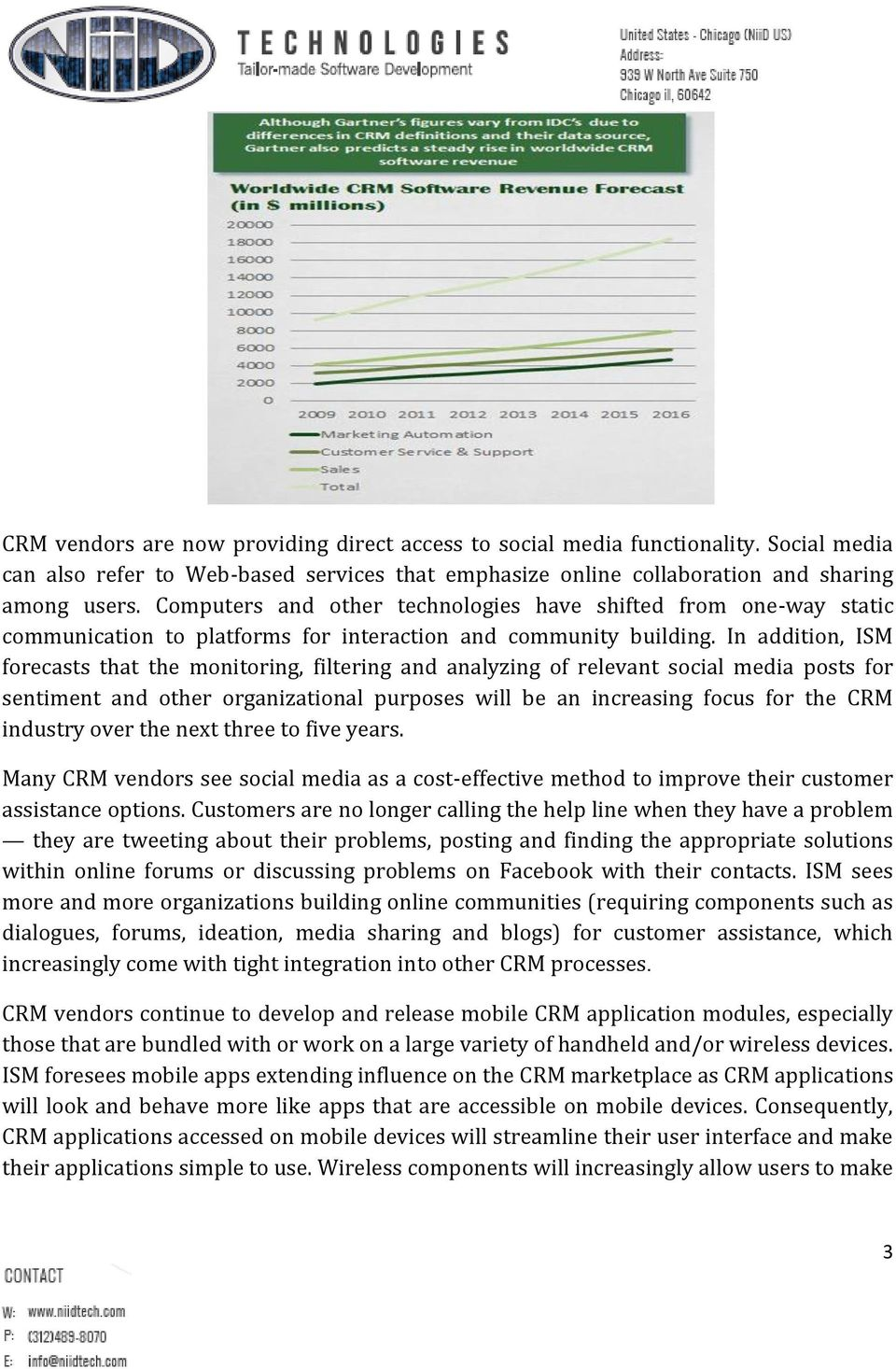 In addition, ISM forecasts that the monitoring, filtering and analyzing of relevant social media posts for sentiment and other organizational purposes will be an increasing focus for the CRM industry