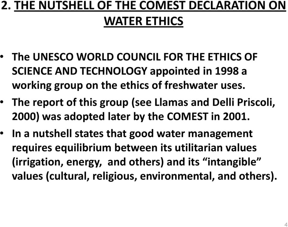 The report of this group (see Llamas and Delli Priscoli, 2000) was adopted later by the COMEST in 2001.