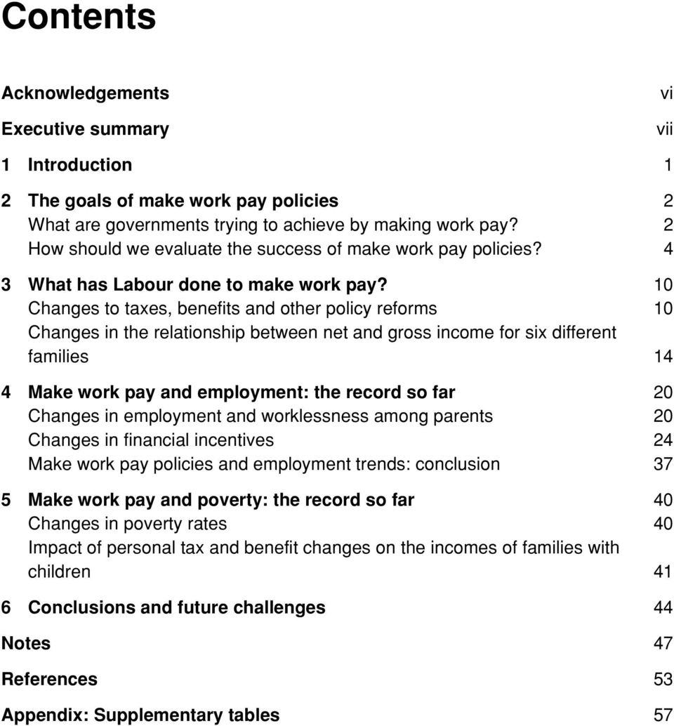 10 Changes to taxes, benefits and other policy reforms 10 Changes in the relationship between net and gross income for six different families 14 4 Make work pay and employment: the record so far 20