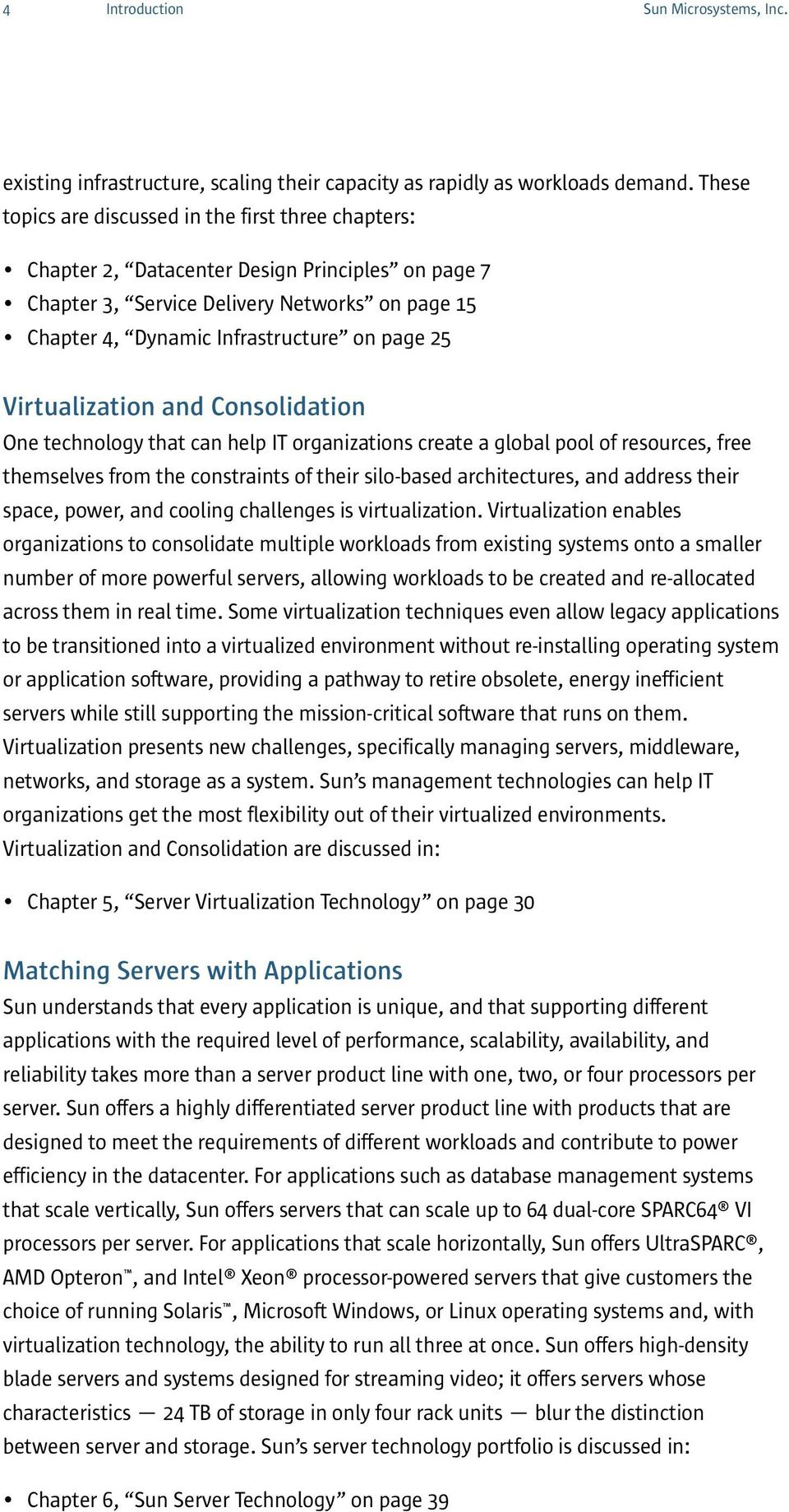 Virtualization and Consolidation One technology that can help IT organizations create a global pool of resources, free themselves from the constraints of their silo-based architectures, and address