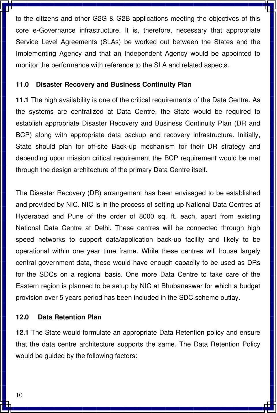 the performance with reference to the SLA and related aspects. 11.0 Disaster Recovery and Business Continuity Plan 11.1 The high availability is one of the critical requirements of the Data Centre.