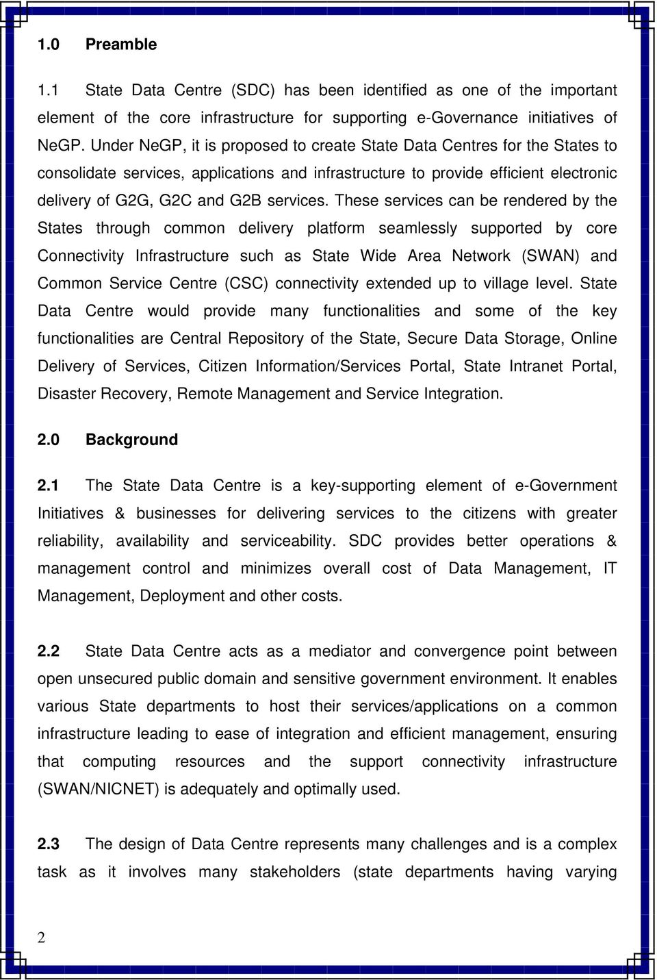 These services can be rendered by the States through common delivery platform seamlessly supported by core Connectivity Infrastructure such as State Wide Area Network (SWAN) and Common Service Centre