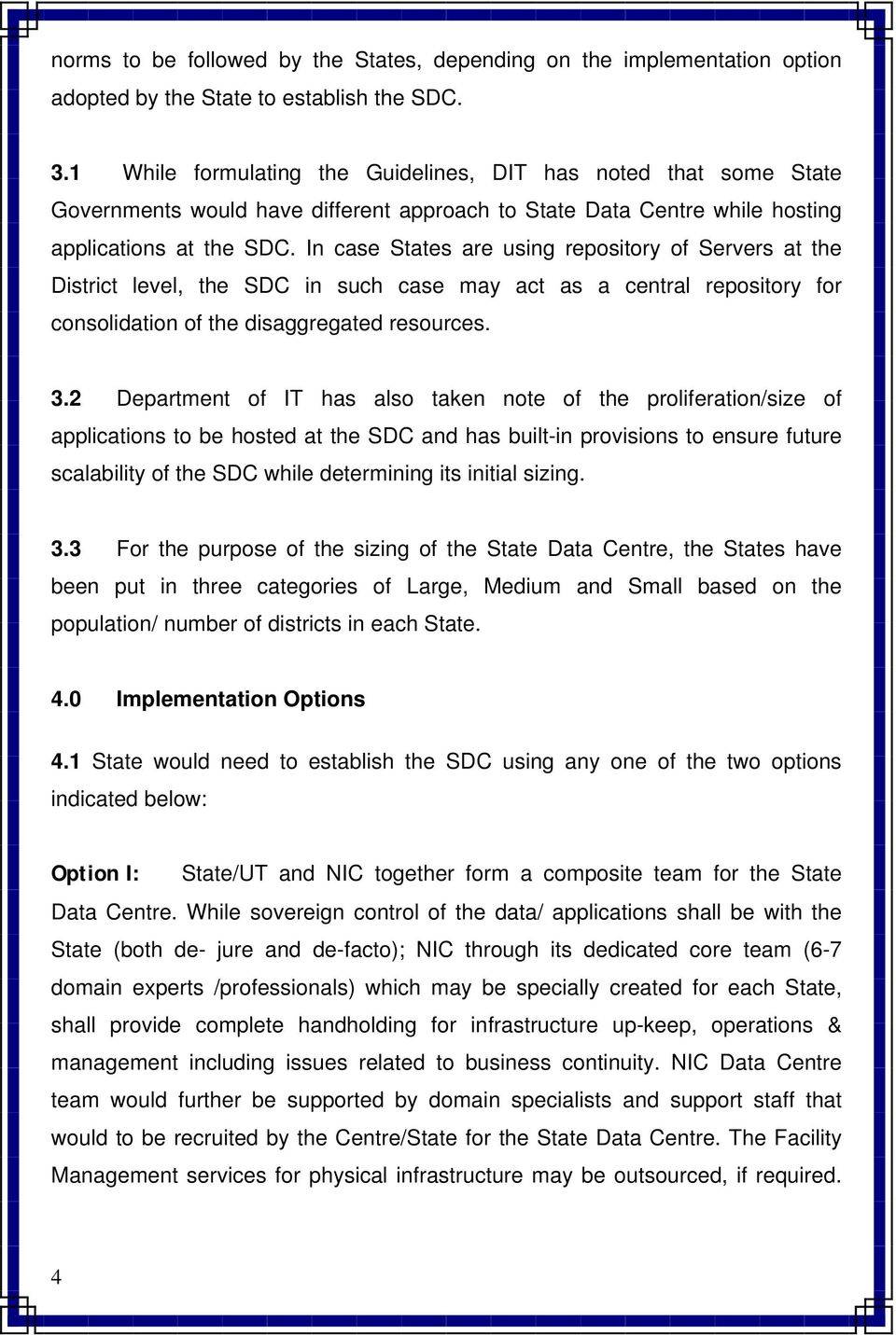 In case States are using repository of Servers at the District level, the SDC in such case may act as a central repository for consolidation of the disaggregated resources. 3.