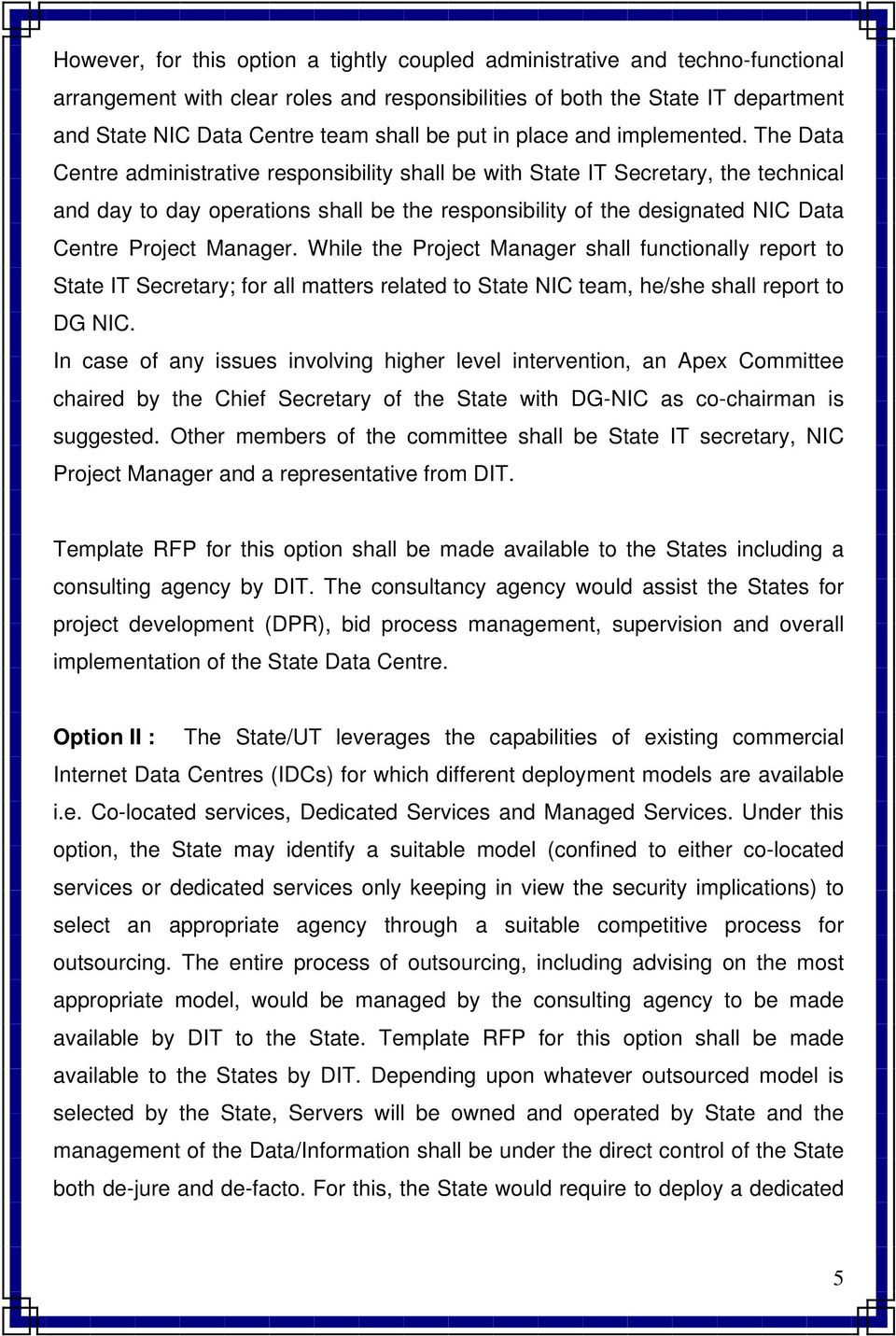 The Data Centre administrative responsibility shall be with State IT Secretary, the technical and day to day operations shall be the responsibility of the designated NIC Data Centre Project Manager.