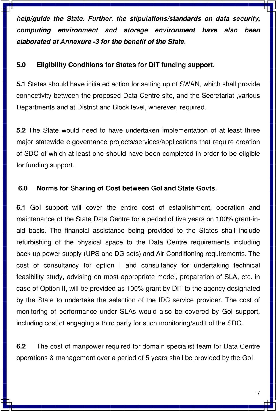 1 States should have initiated action for setting up of SWAN, which shall provide connectivity between the proposed Data Centre site, and the Secretariat,various Departments and at District and Block