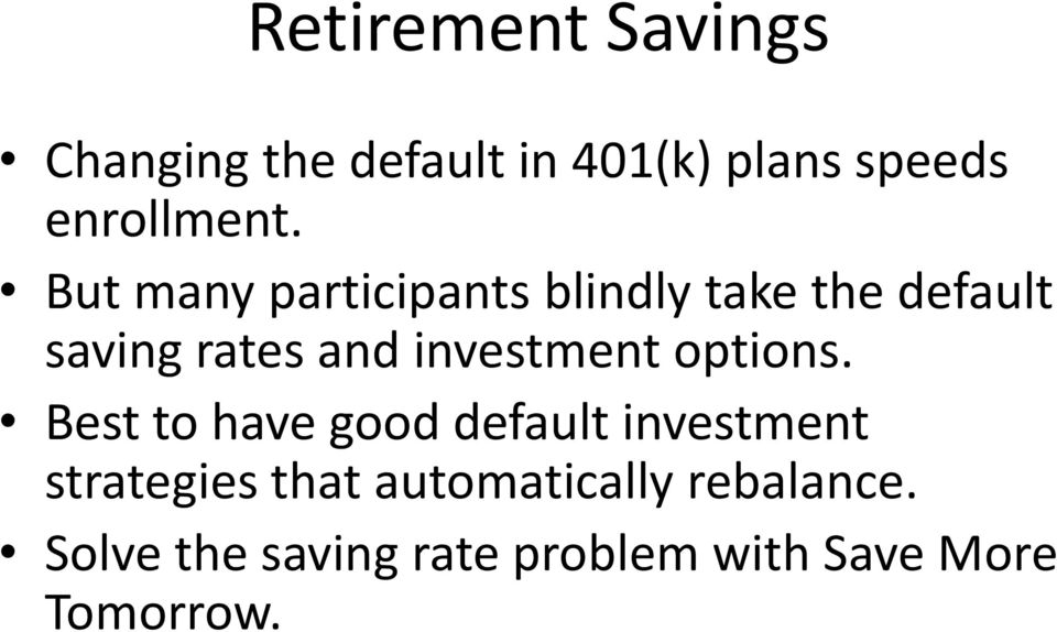 But many participants blindly take the default saving rates and