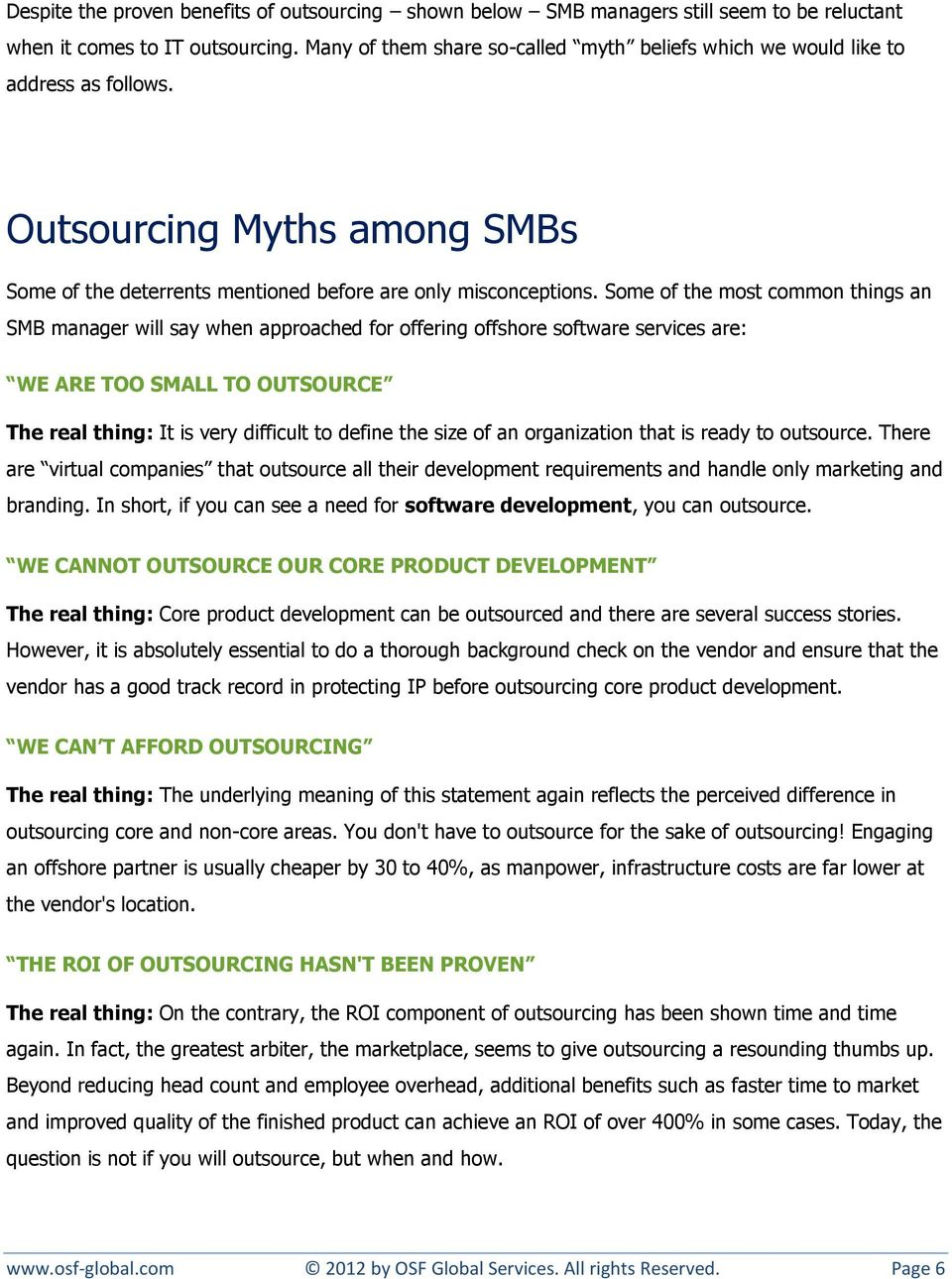 Some of the most common things an SMB manager will say when approached for offering offshore software services are: WE ARE TOO SMALL TO OUTSOURCE The real thing: It is very difficult to define the