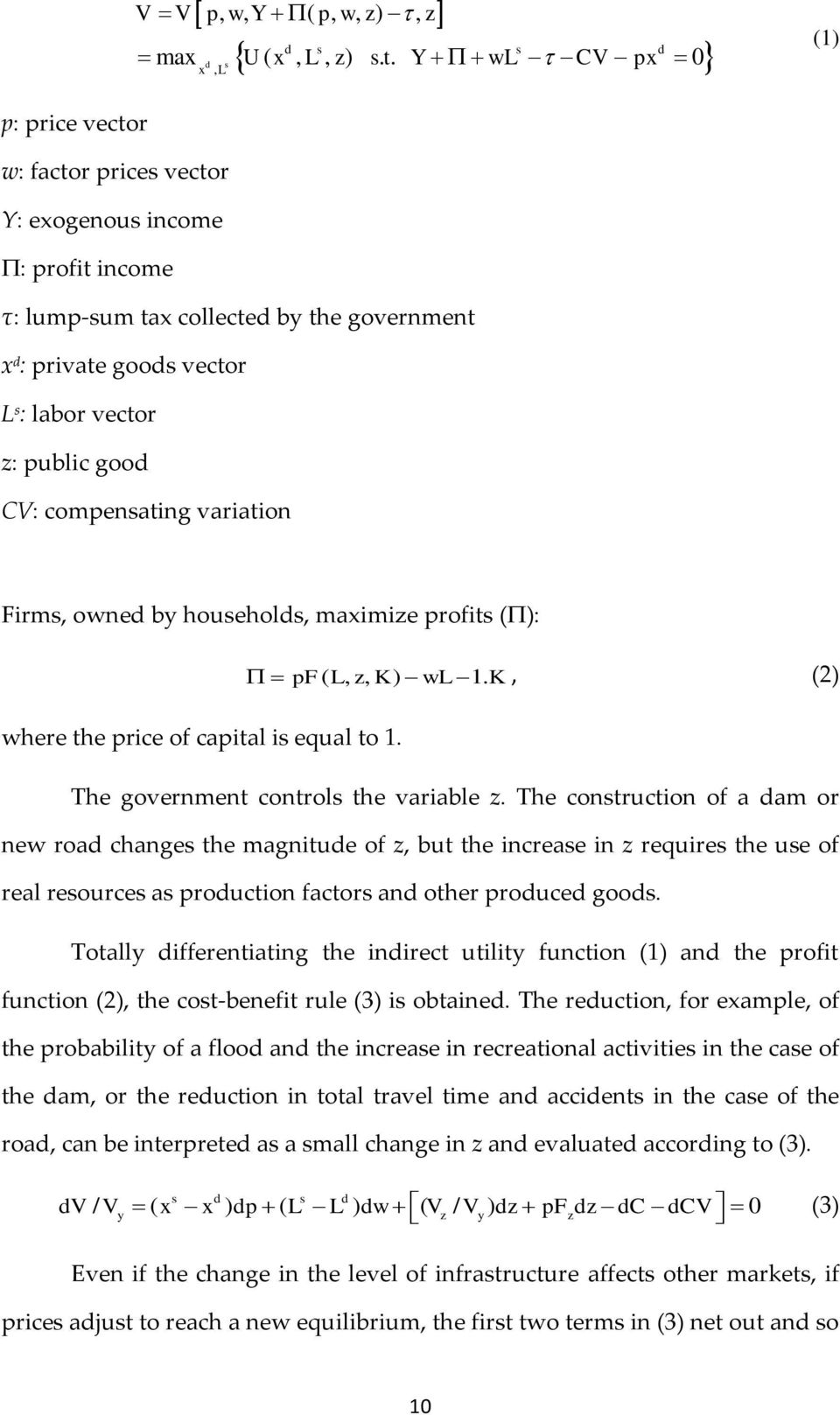 CV: compensating variation Firms, owned by households, maximize profits (П): where the price of capital is equal to 1. pf( L, z, K) wl 1. K, (2) The government controls the variable z.
