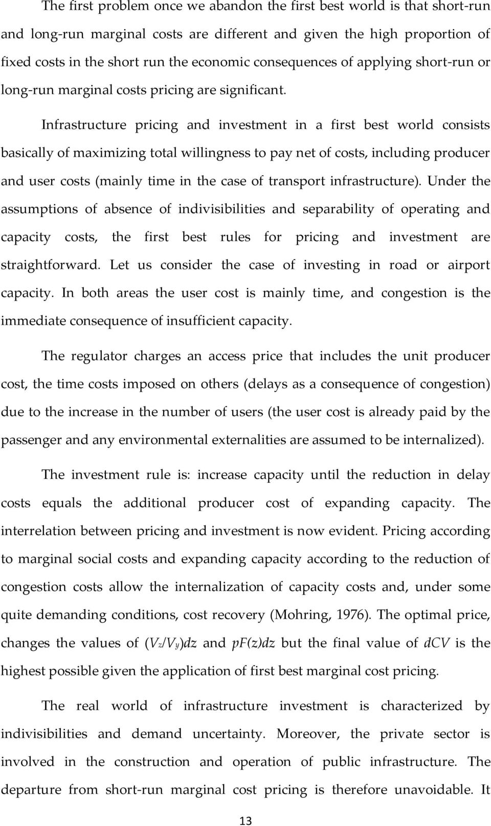 Infrastructure pricing and investment in a first best world consists basically of maximizing total willingness to pay net of costs, including producer and user costs (mainly time in the case of