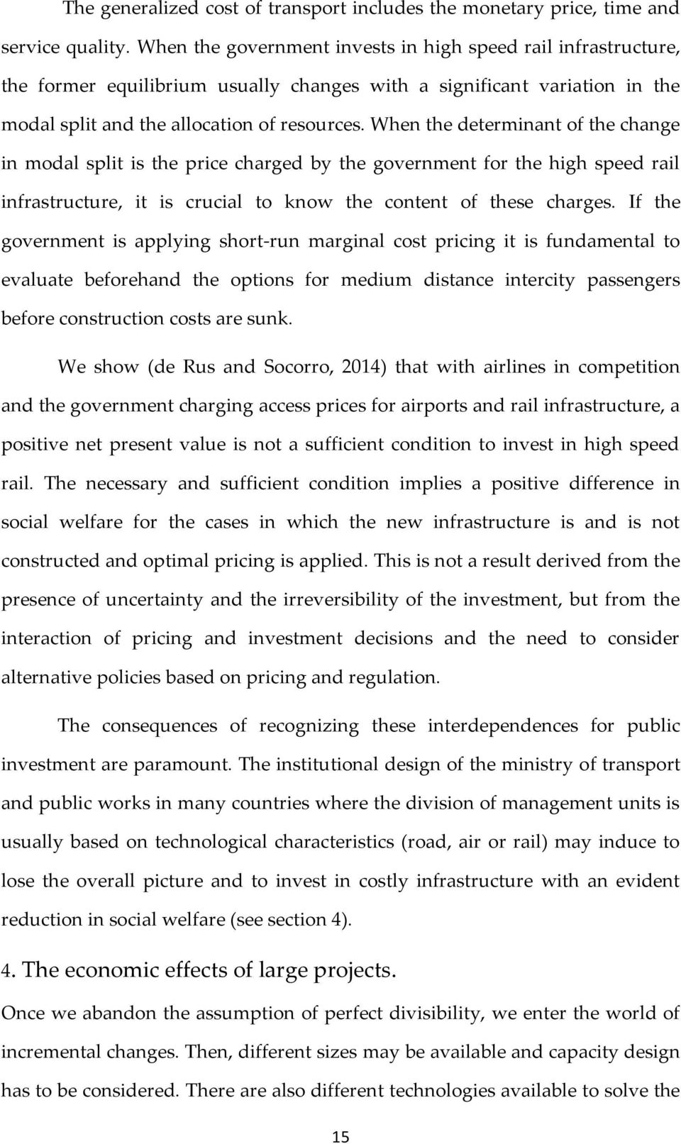 When the determinant of the change in modal split is the price charged by the government for the high speed rail infrastructure, it is crucial to know the content of these charges.