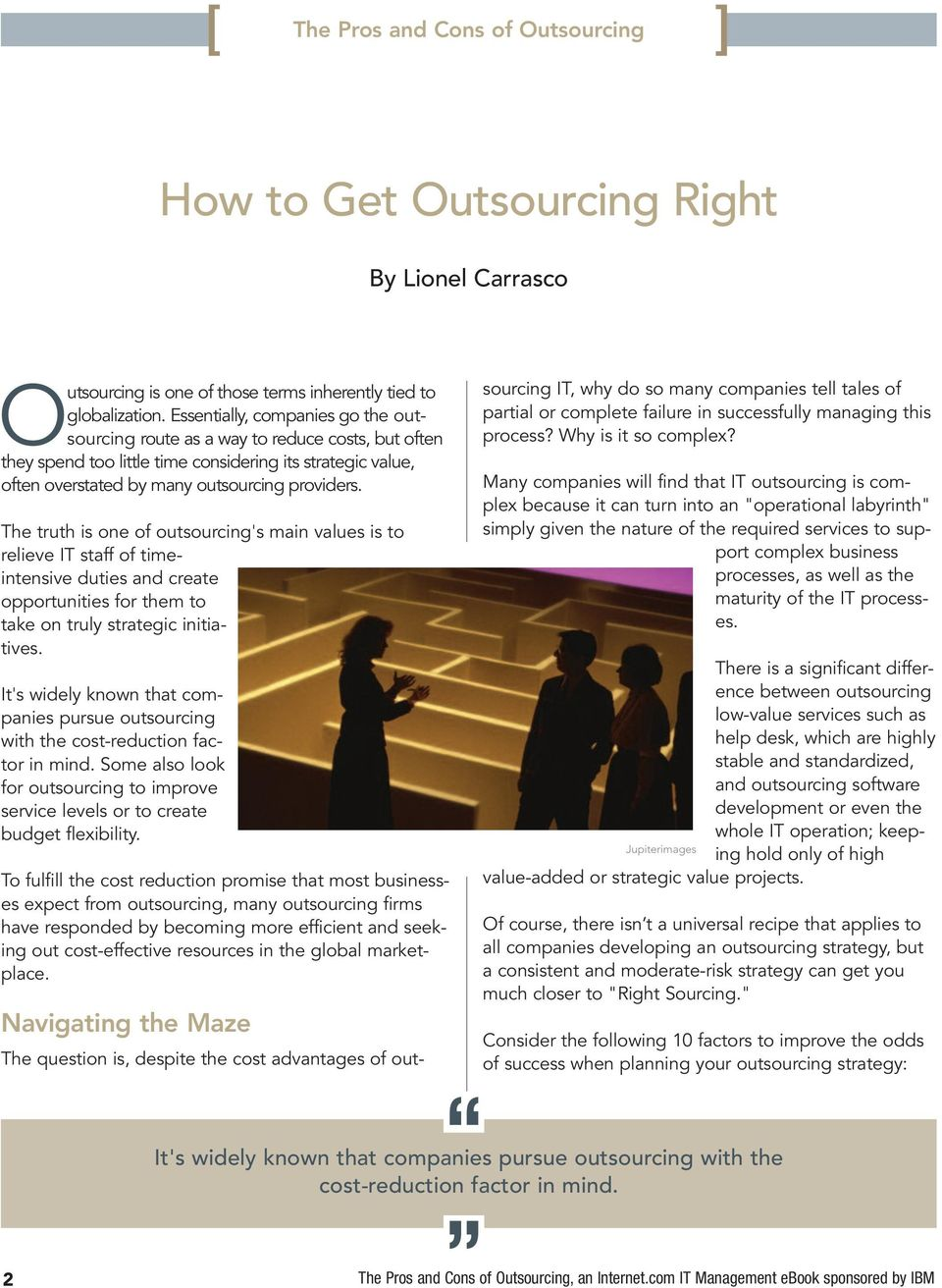 The truth is one of outsourcing's main values is to relieve IT staff of timeintensive duties and create opportunities for them to take on truly strategic initiatives.