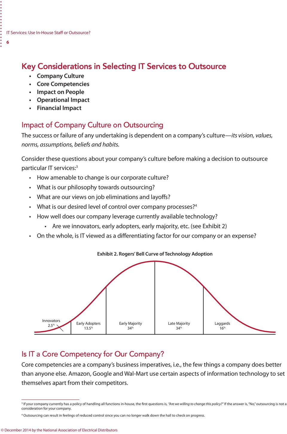 Consider these questions about your company s culture before making a decision to outsource particular IT services: 3 How amenable to change is our corporate culture?