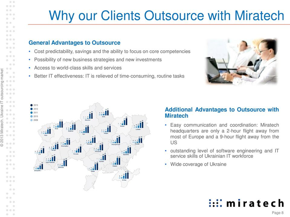 tasks Additional Advantages to Outsource with Miratech Easy communication and coordination: Miratech headquarters are only a 2-hour flight away from most of