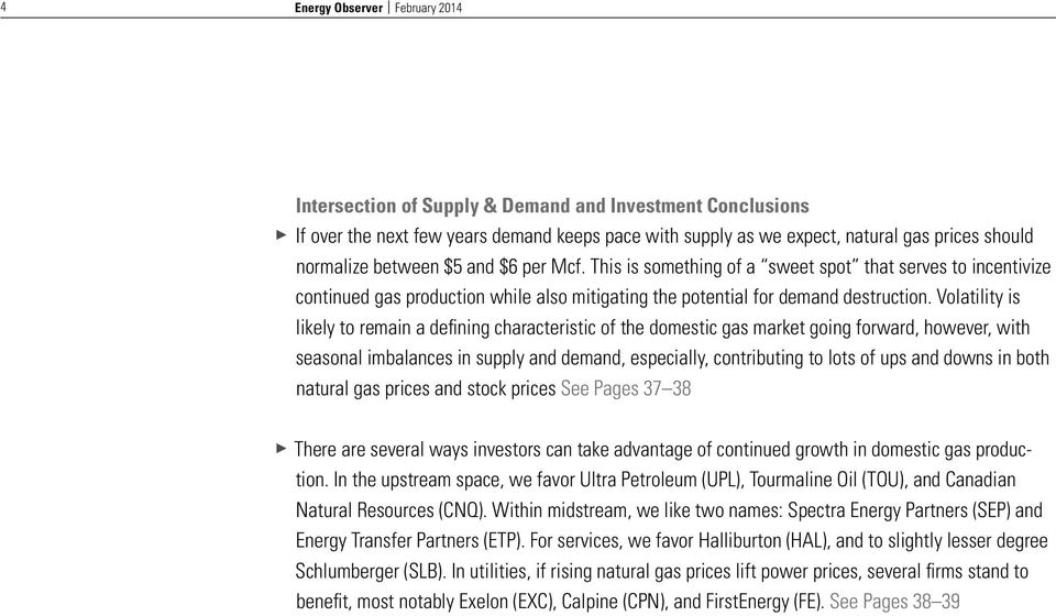 Volatility is likely to remain a defining characteristic of the domestic gas market going forward, however, with seasonal imbalances in supply and demand, especially, contributing to lots of ups and