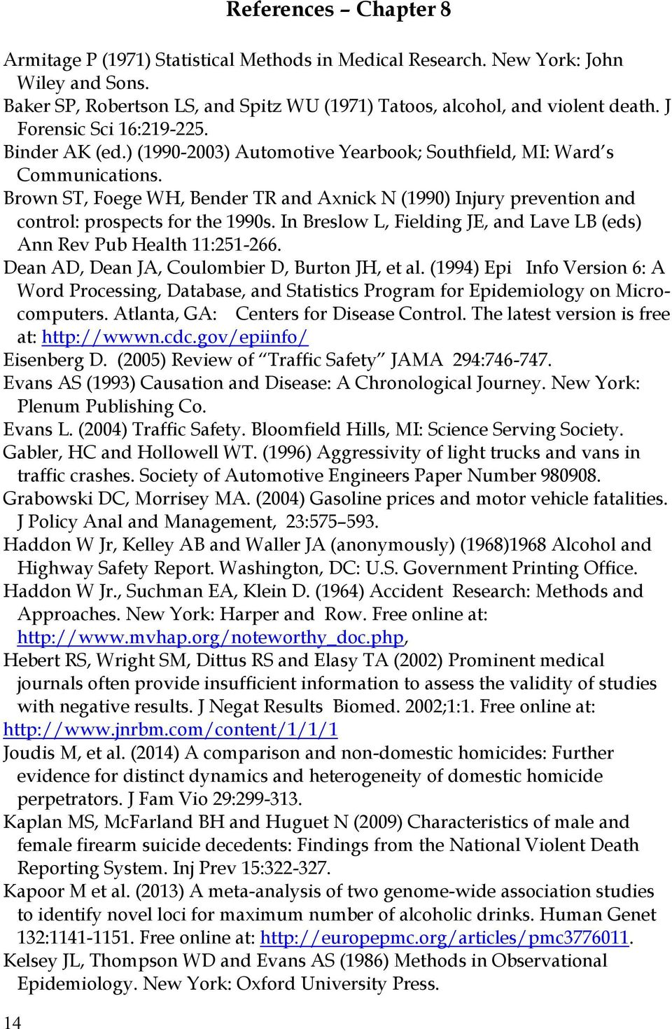 Brown ST, Foege WH, Bender TR and Axnick N (1990) Injury prevention and control: prospects for the 1990s. In Breslow L, Fielding JE, and Lave LB (eds) Ann Rev Pub Health 11:251-266.