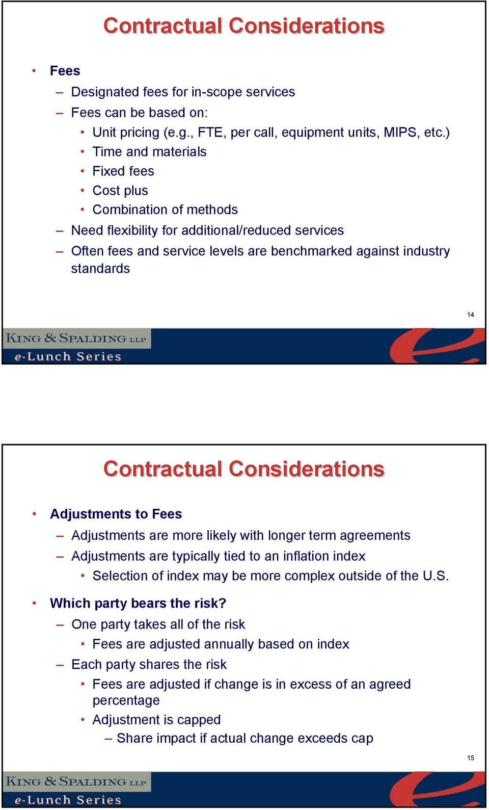 Contractual Considerations Adjustments to Fees Adjustments are more likely with longer term agreements Adjustments are typically tied to an inflation index Selection of index may be more complex