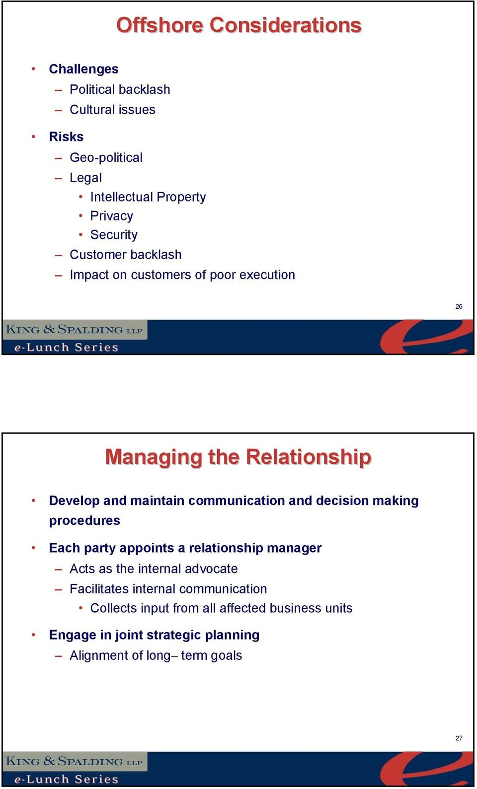 communication and decision making procedures Each party appoints a relationship manager Acts as the internal advocate Facilitates