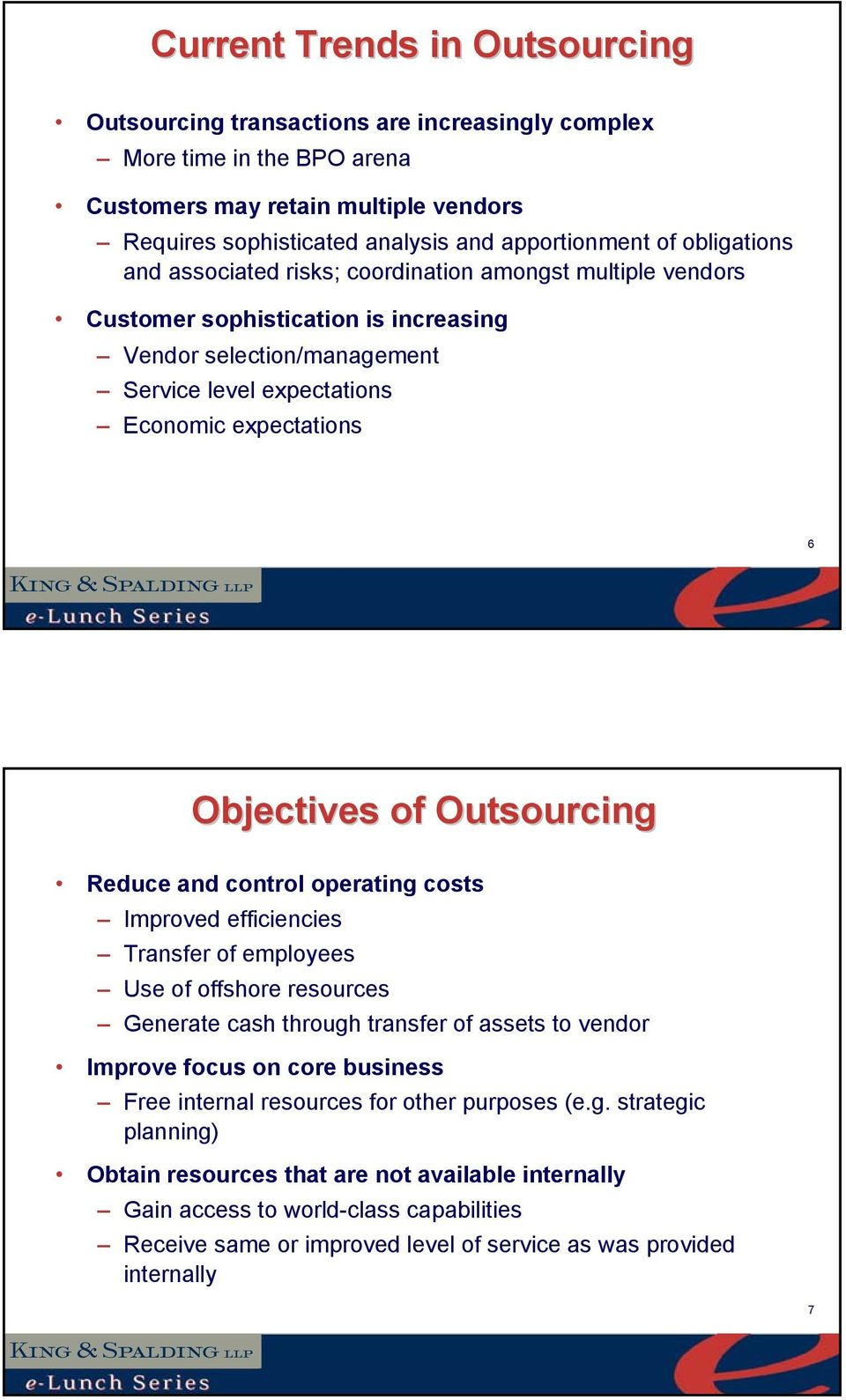 Objectives of Outsourcing Reduce and control operating costs Improved efficiencies Transfer of employees Use of offshore resources Generate cash through transfer of assets to vendor Improve focus on