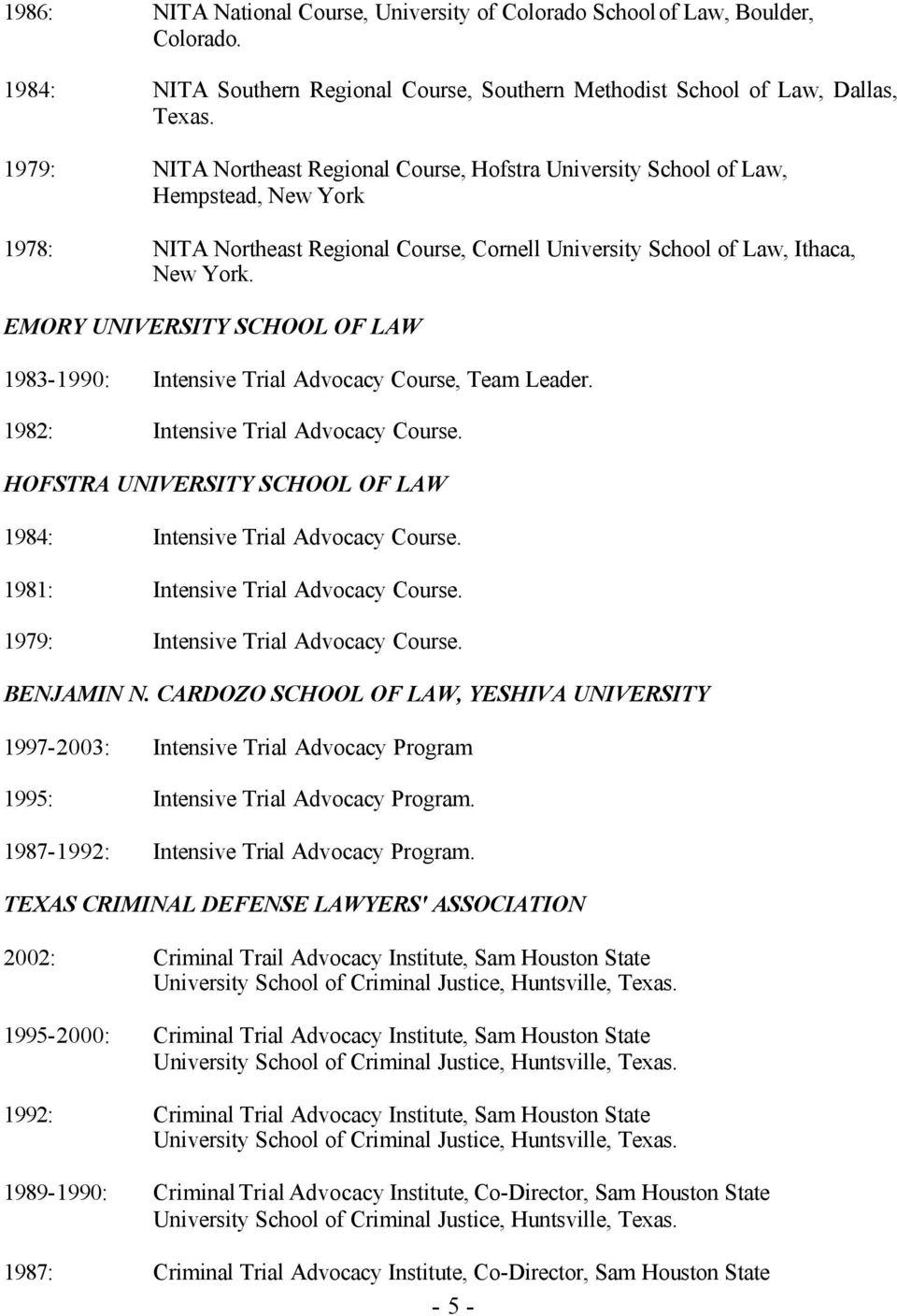 EMORY UNIVERSITY SCHOOL OF LAW 1983-1990: Intensive Trial Advocacy Course, Team Leader. 1982: Intensive Trial Advocacy Course. HOFSTRA UNIVERSITY SCHOOL OF LAW 1984: Intensive Trial Advocacy Course.