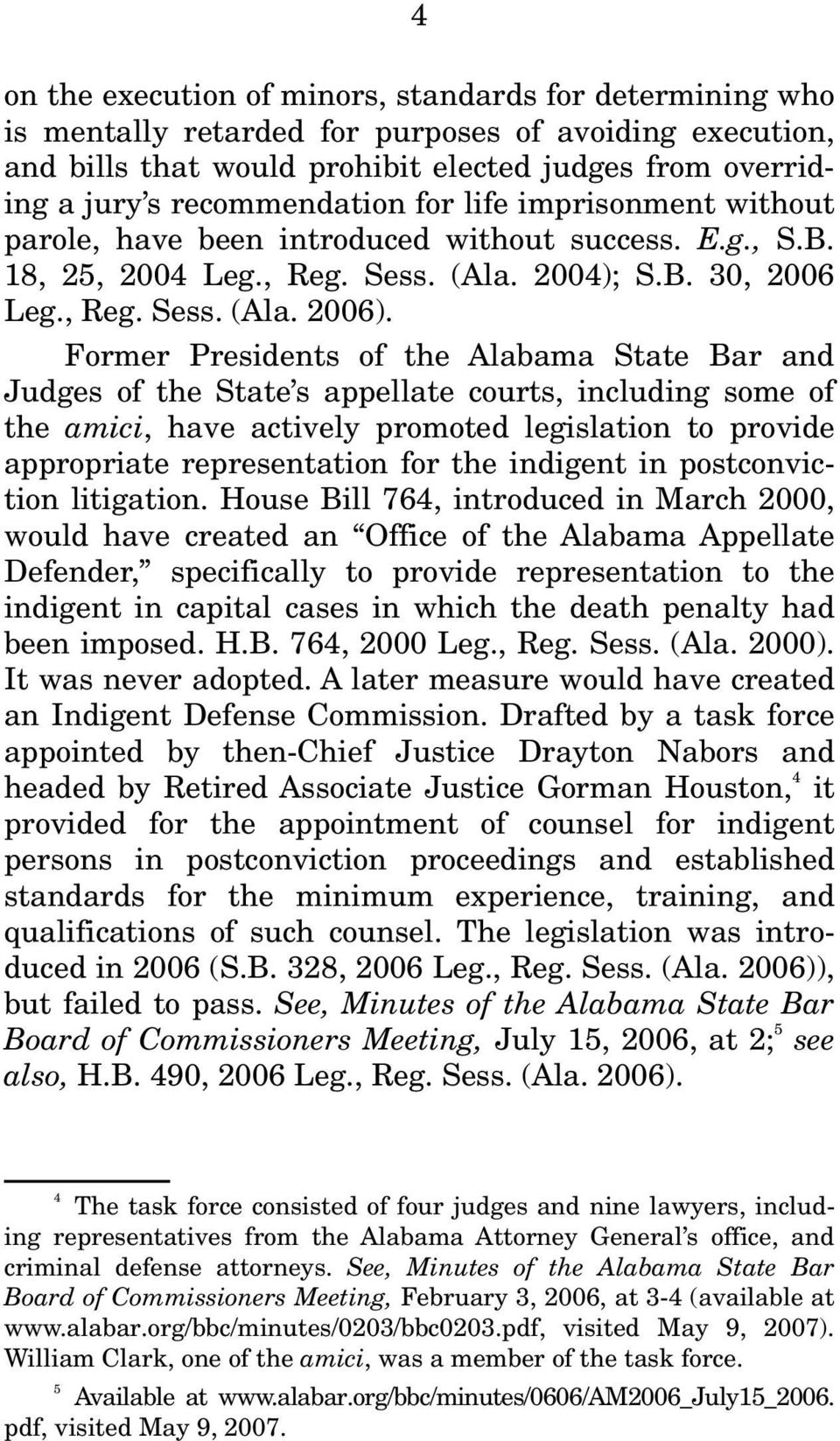 Former Presidents of the Alabama State Bar and Judges of the State s appellate courts, including some of the amici, have actively promoted legislation to provide appropriate representation for the