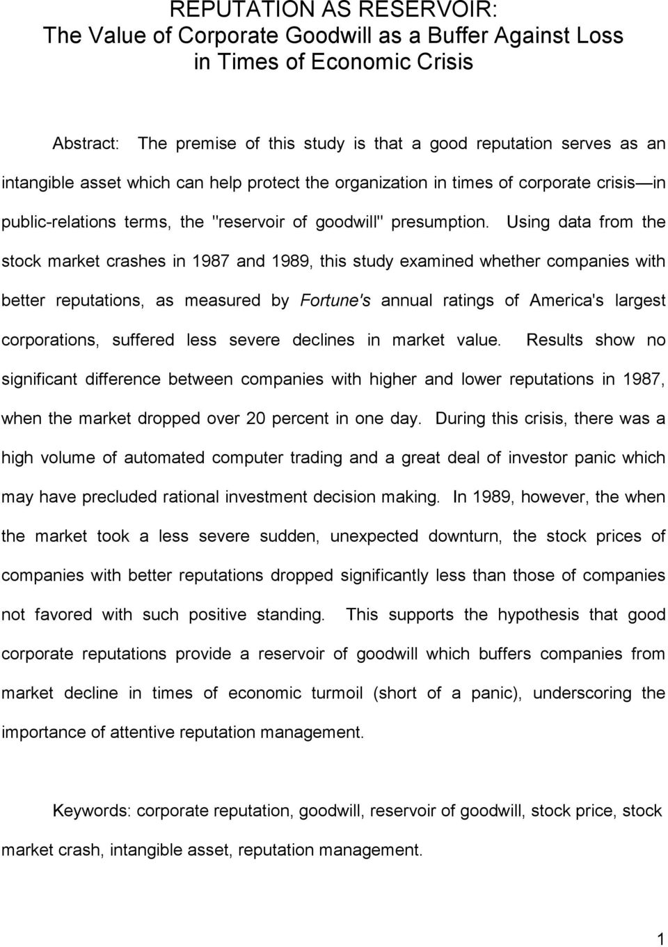 Using data from the stock market crashes in 1987 and 1989, this study examined whether companies with better reputations, as measured by Fortune's annual ratings of America's largest corporations,
