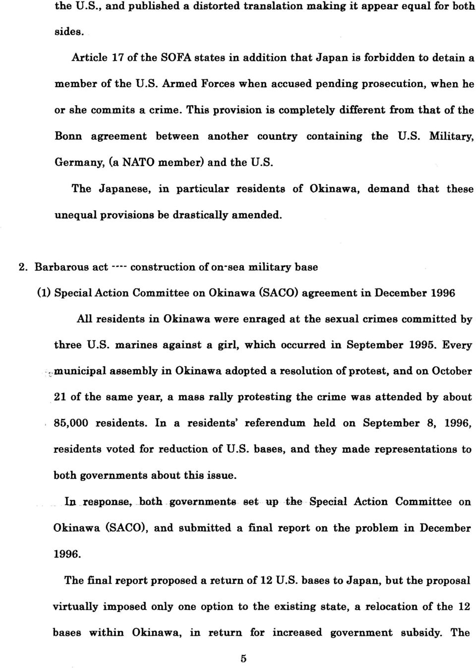 Military, Germany, (a NATO member) and the U.S. The Japanese, in particular residents of Okinawa, demand that these unequal provisions be drastically amended.