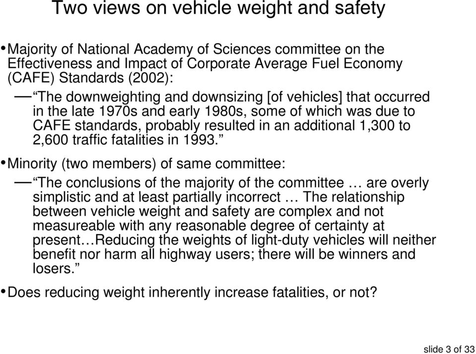 Minority (two members) of same committee: The conclusions of the majority of the committee are overly simplistic and at least partially incorrect The relationship between vehicle weight and safety