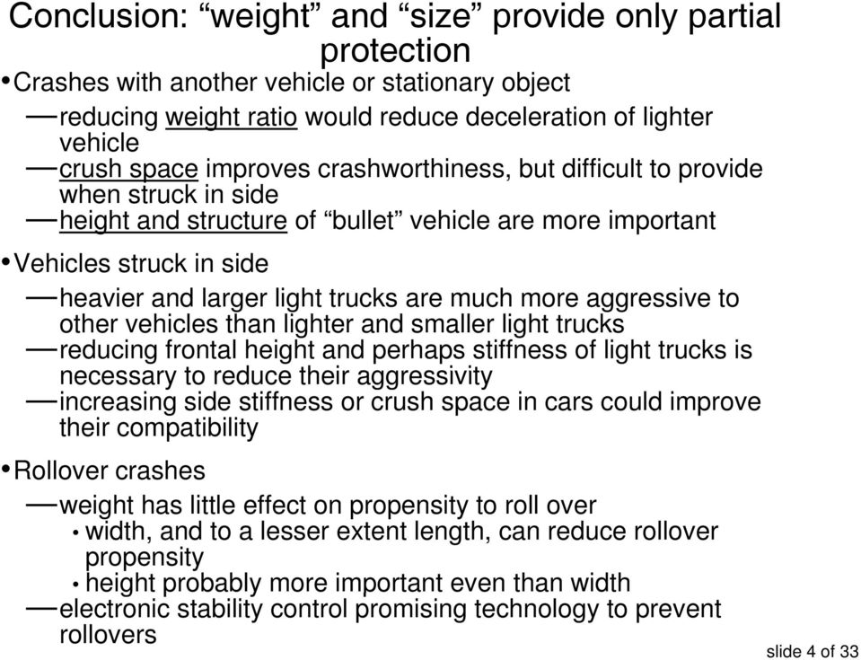 aggressive to other vehicles than lighter and smaller light trucks reducing frontal height and perhaps stiffness of light trucks is necessary to reduce their aggressivity increasing side stiffness or