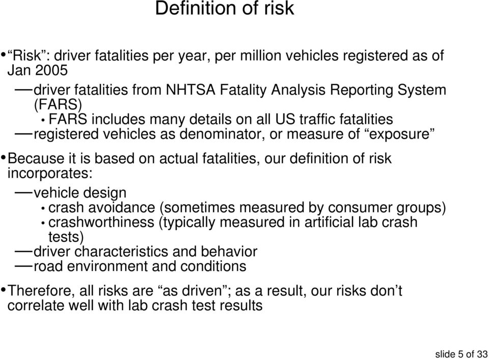 of risk incorporates: vehicle design crash avoidance (sometimes measured by consumer groups) crashworthiness (typically measured in artificial lab crash tests) driver
