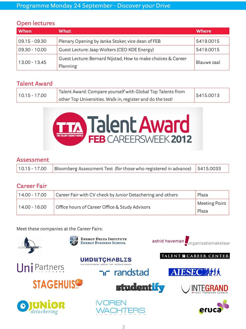 00 Talent Award: Compare yourself with Global Top Talents from other Top Universities. Walk in, register and do the test! 5415.0013 Assessment 10.15-17.