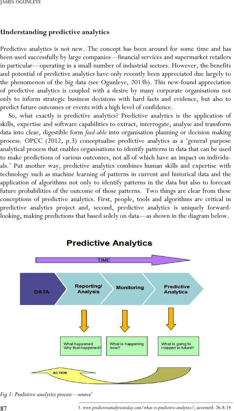 sectors. However, the benefits and potential of predictive analytics have only recently been appreciated due largely to the phenomenon of the big data (see Ogunleye, 2013b).