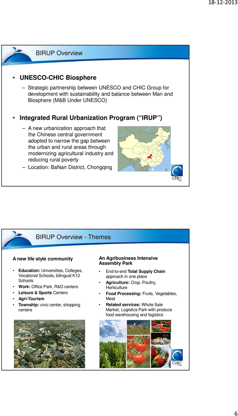 reducing rural poverty Location: BaNan District, Chongqing 11 BIRUP Overview - Themes A new life style community Education: Universities, Colleges, Vocational Schools, bilingual K12 Schools Work: