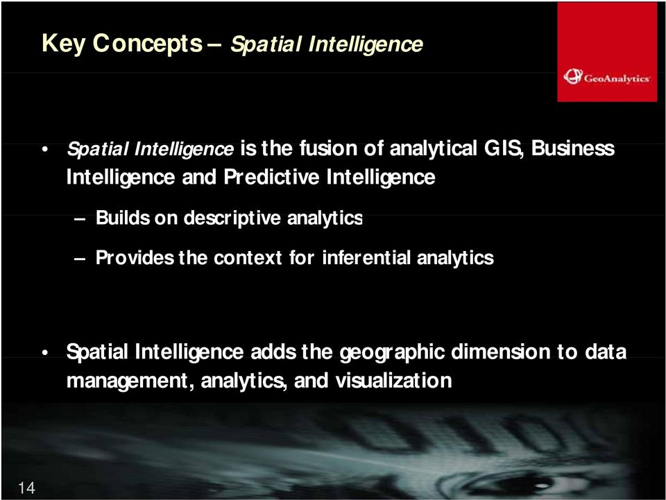 descriptive analytics Provides the context for inferential analytics Spatial