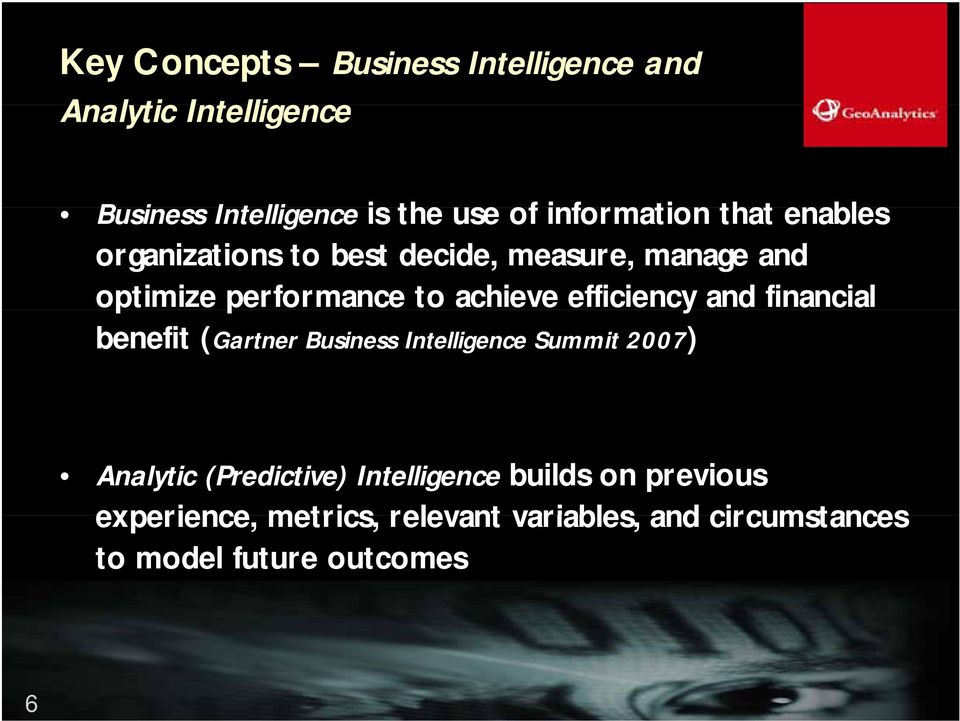 achieve efficiency and financial benefit (Gartner Business Intelligence Summit 2007) Analytic