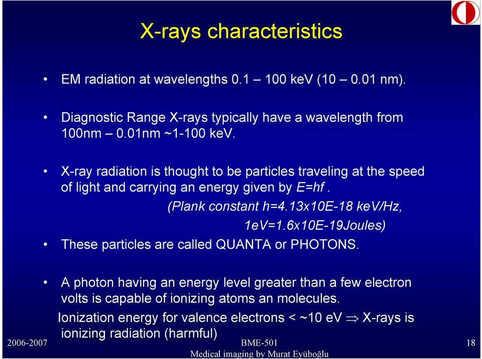 (Plank constant h=4.13x10e-18 kev/hz, 1eV=1.6x10E-19Joules) These particles are called QUANTA or PHOTONS.