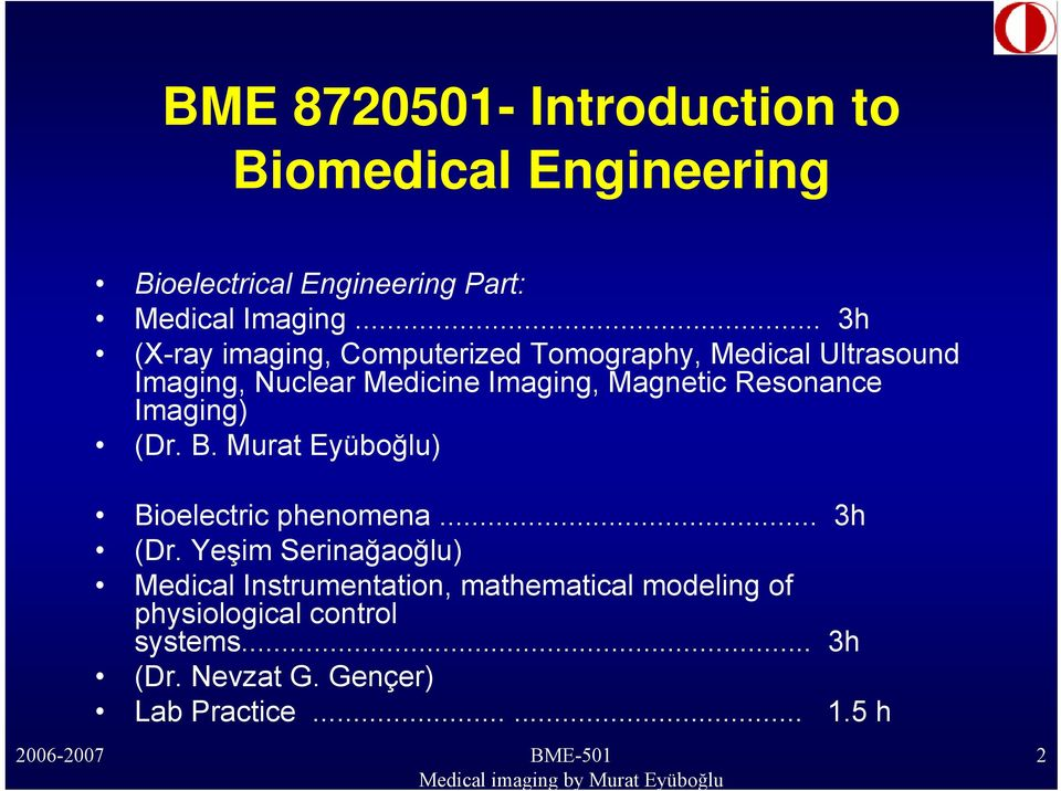 Resonance Imaging) (Dr. B. Murat Eyüboğlu) Bioelectric phenomena... 3h (Dr.