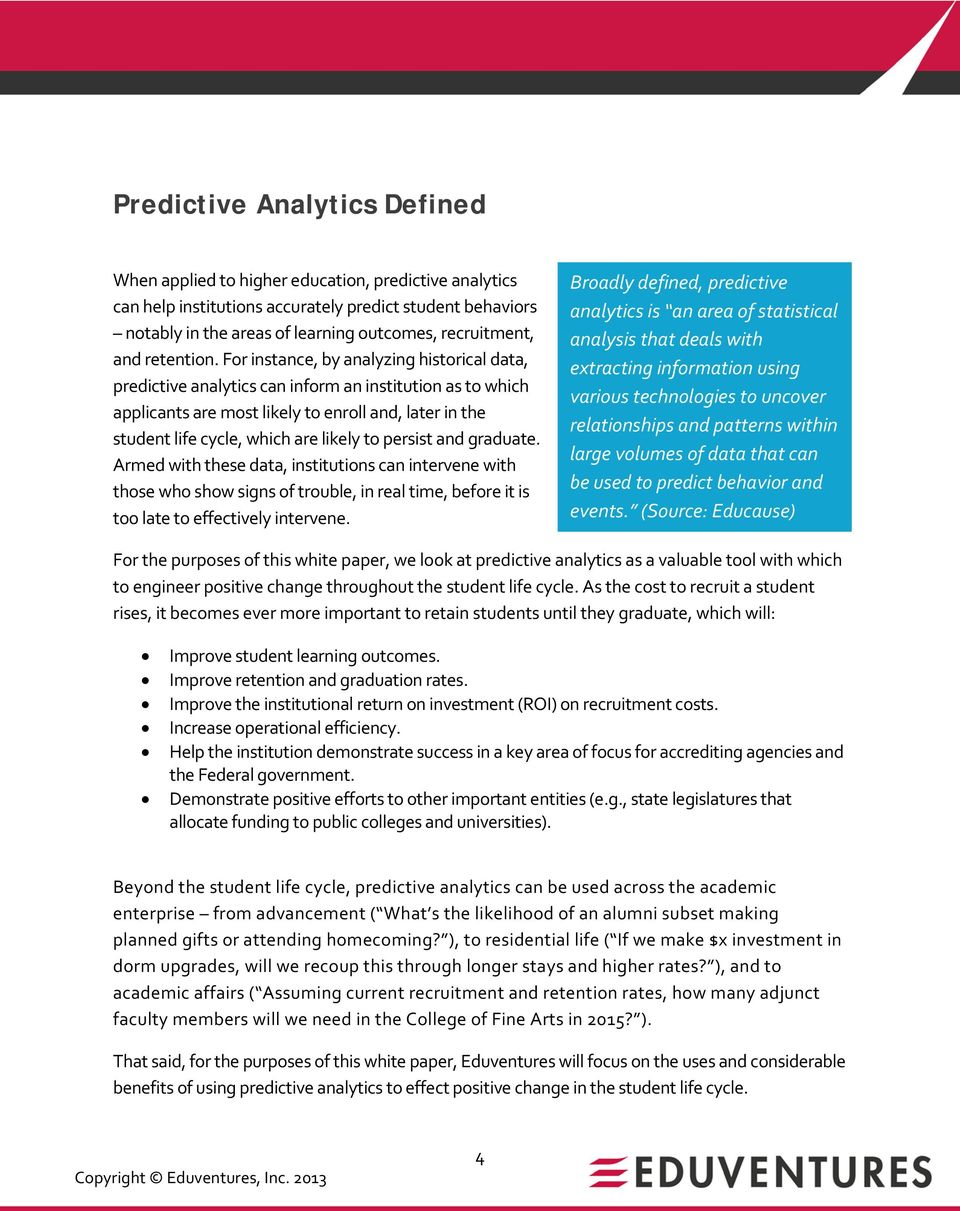 For instance, by analyzing historical data, predictive analytics can inform an institution as to which applicants are most likely to enroll and, later in the student life cycle, which are likely to