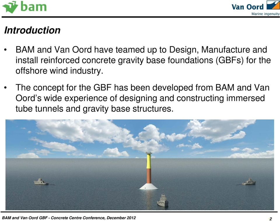 The concept for the GBF has been developed from BAM and Van Oord s wide experience