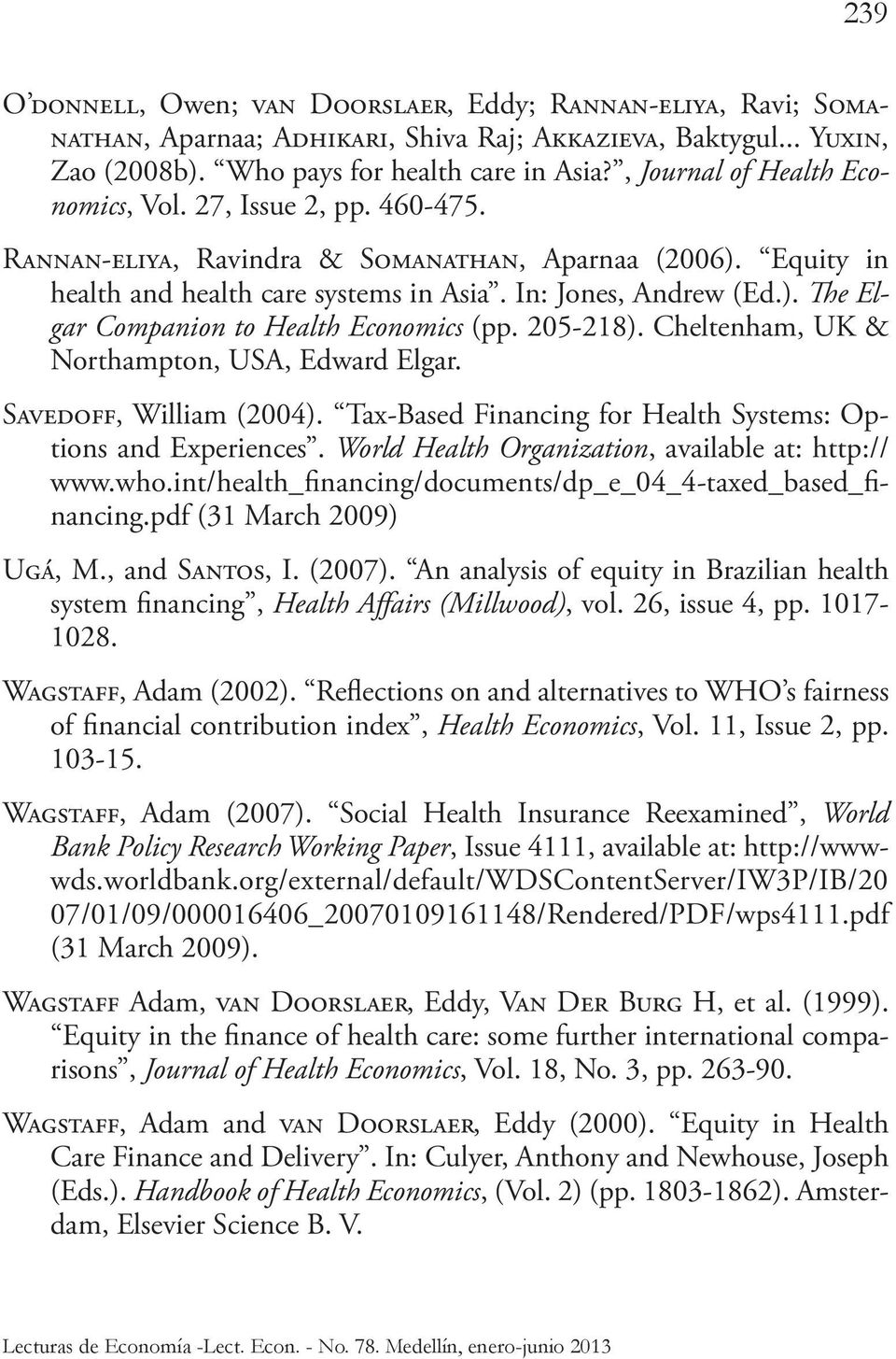 205-218). Cheltenham, UK & Northampton, USA, Edward Elgar. Savedoff, William (2004). Tax-Based Financing for Health Systems: Options and Experiences.