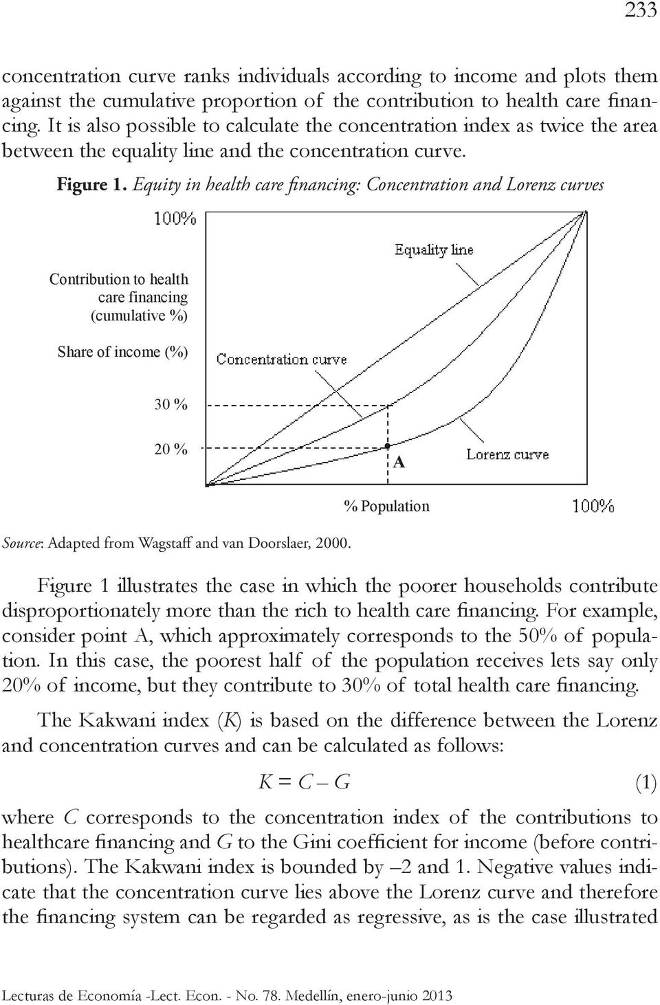 If income is distributed equally, the Lorenz curve would overlap the equality line; but if income is distributed in such a way that the poorest 20% of population has an income share of less than 20%