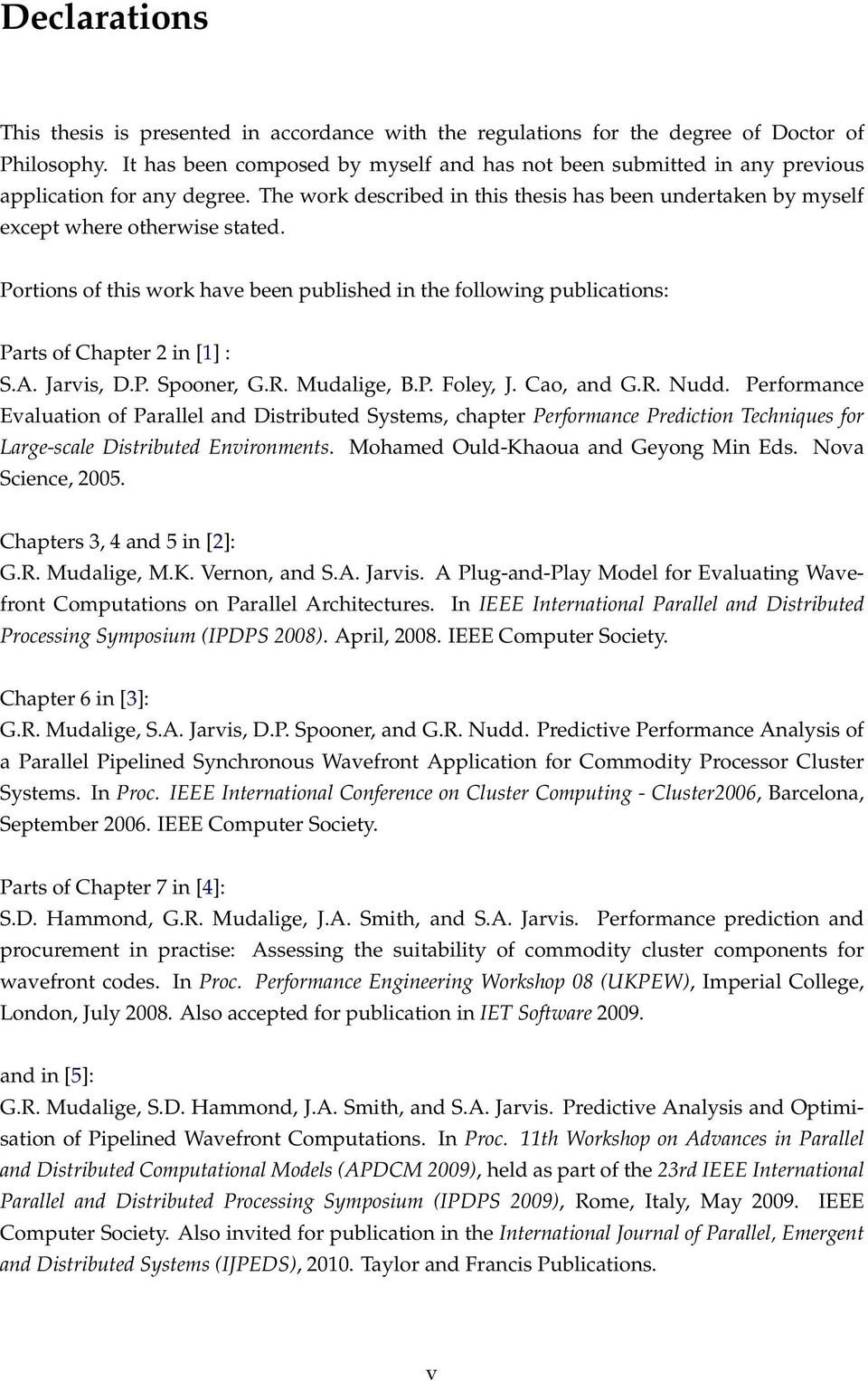 Portions of this work have been published in the following publications: Parts of Chapter 2 in [1] : S.A. Jarvis, D.P. Spooner, G.R. Mudalige, B.P. Foley, J. Cao, and G.R. Nudd.